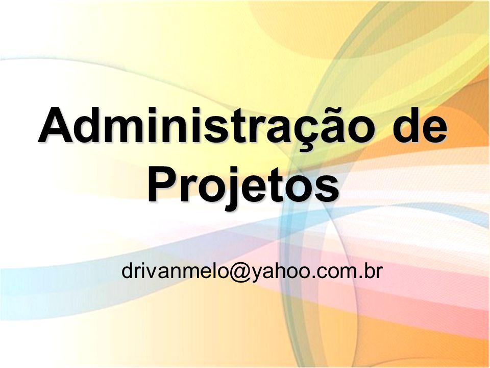 Administração de Projetos drivanmelo@yahoo.com.br