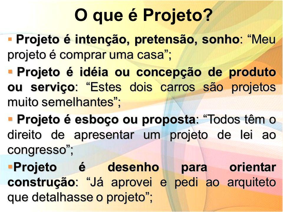 """O que é Projeto? Projeto é intenção, pretensão, sonho: """"Meu projeto é comprar uma casa"""";  Projeto é intenção, pretensão, sonho: """"Meu projeto é compra"""
