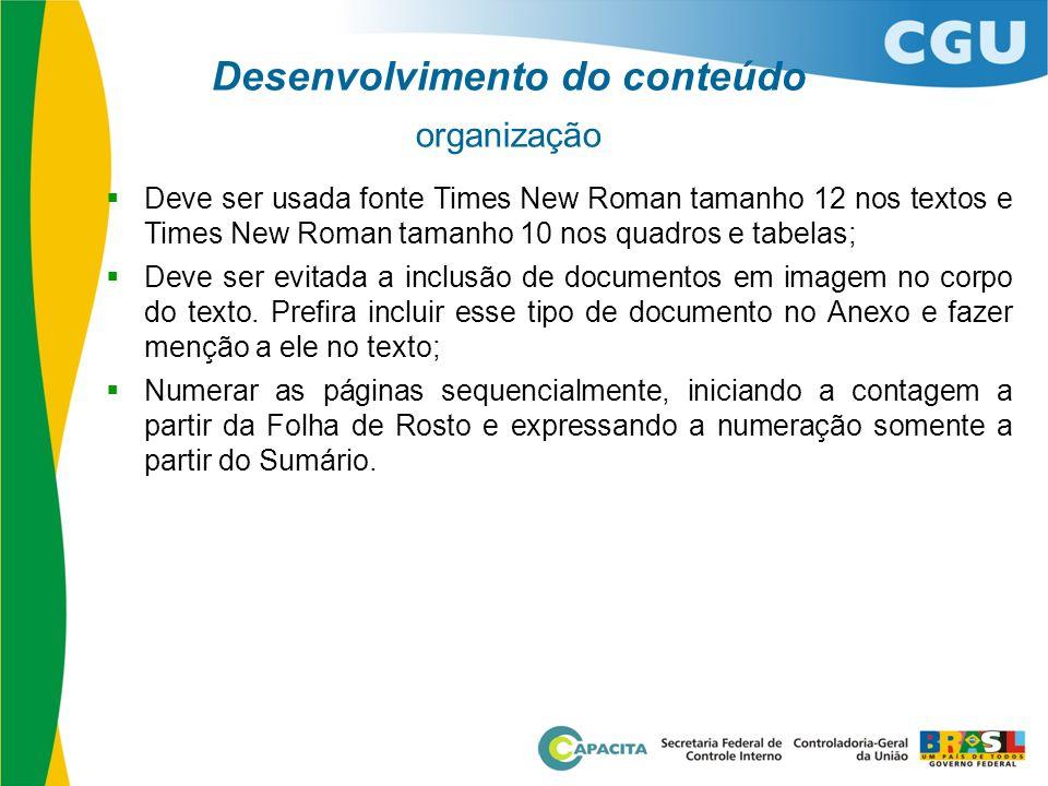 Desenvolvimento do conteúdo organização  Deve ser usada fonte Times New Roman tamanho 12 nos textos e Times New Roman tamanho 10 nos quadros e tabela