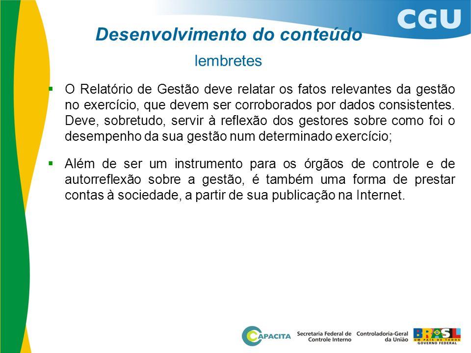 Desenvolvimento do conteúdo lembretes  O Relatório de Gestão deve relatar os fatos relevantes da gestão no exercício, que devem ser corroborados por