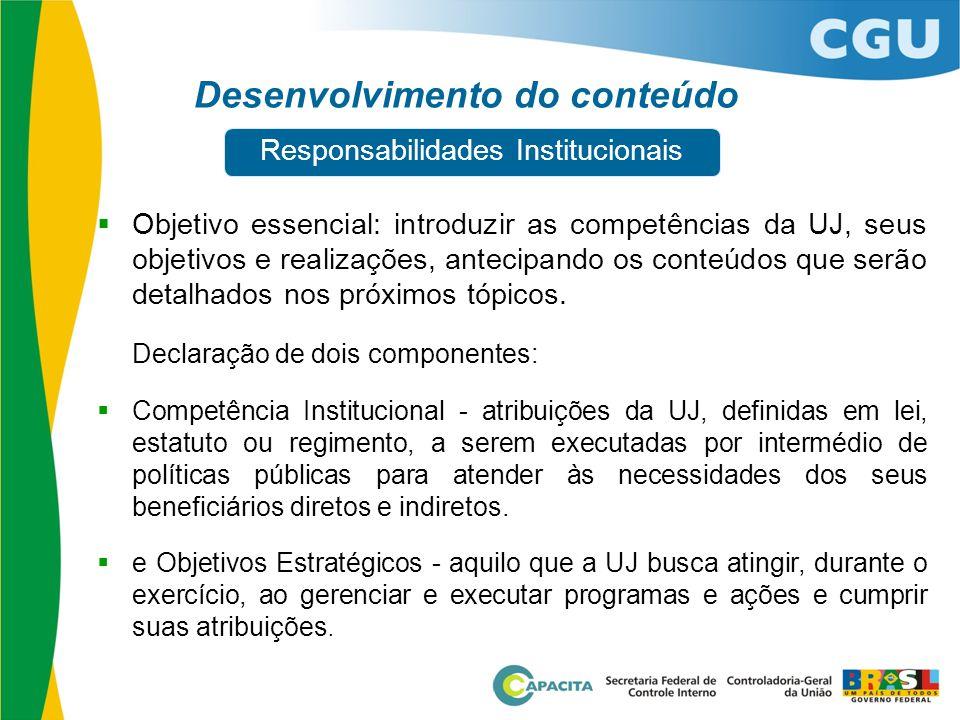 Desenvolvimento do conteúdo  Objetivo essencial: introduzir as competências da UJ, seus objetivos e realizações, antecipando os conteúdos que serão d