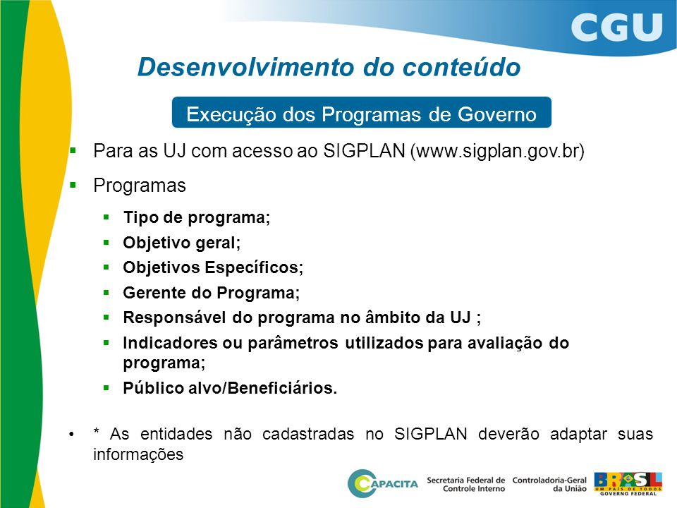 Desenvolvimento do conteúdo  Para as UJ com acesso ao SIGPLAN (www.sigplan.gov.br)  Programas  Tipo de programa;  Objetivo geral;  Objetivos Espe