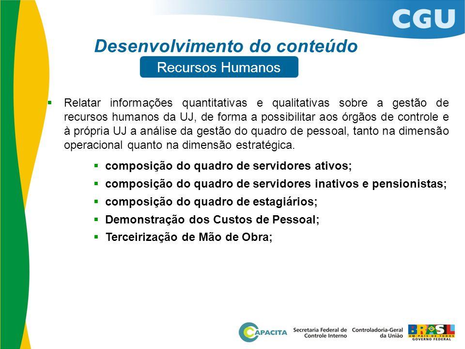 Desenvolvimento do conteúdo  Relatar informações quantitativas e qualitativas sobre a gestão de recursos humanos da UJ, de forma a possibilitar aos ó