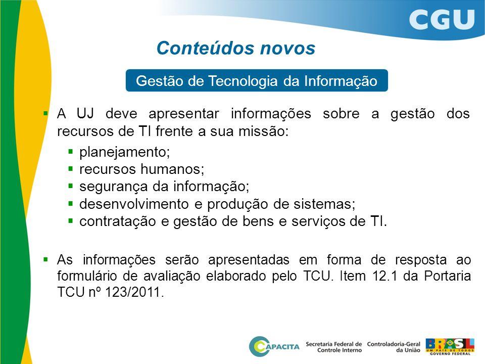  A UJ deve apresentar informações sobre a gestão dos recursos de TI frente a sua missão:  planejamento;  recursos humanos;  segurança da informaçã