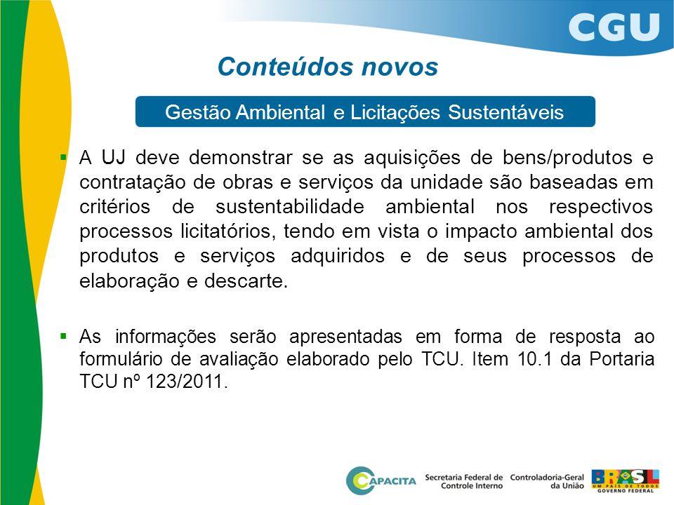  A UJ deve demonstrar se as aquisições de bens/produtos e contratação de obras e serviços da unidade são baseadas em critérios de sustentabilidade am