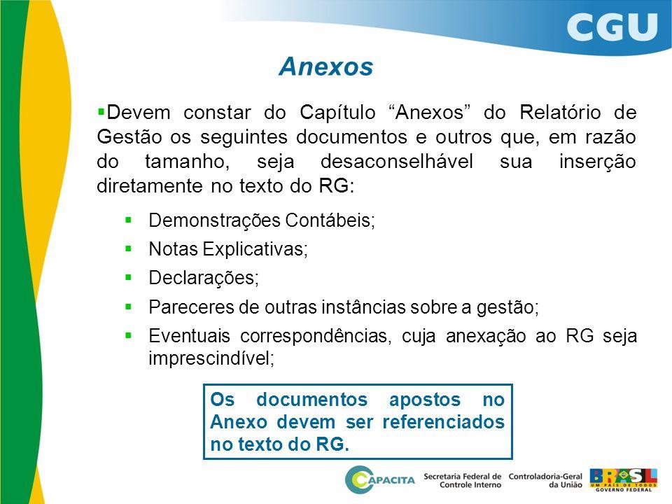 """Anexos  Devem constar do Capítulo """"Anexos"""" do Relatório de Gestão os seguintes documentos e outros que, em razão do tamanho, seja desaconselhável sua"""