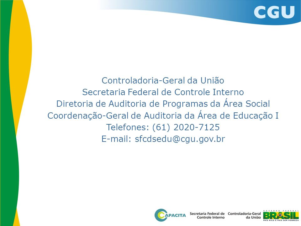 Controladoria-Geral da União Secretaria Federal de Controle Interno Diretoria de Auditoria de Programas da Área Social Coordenação-Geral de Auditoria