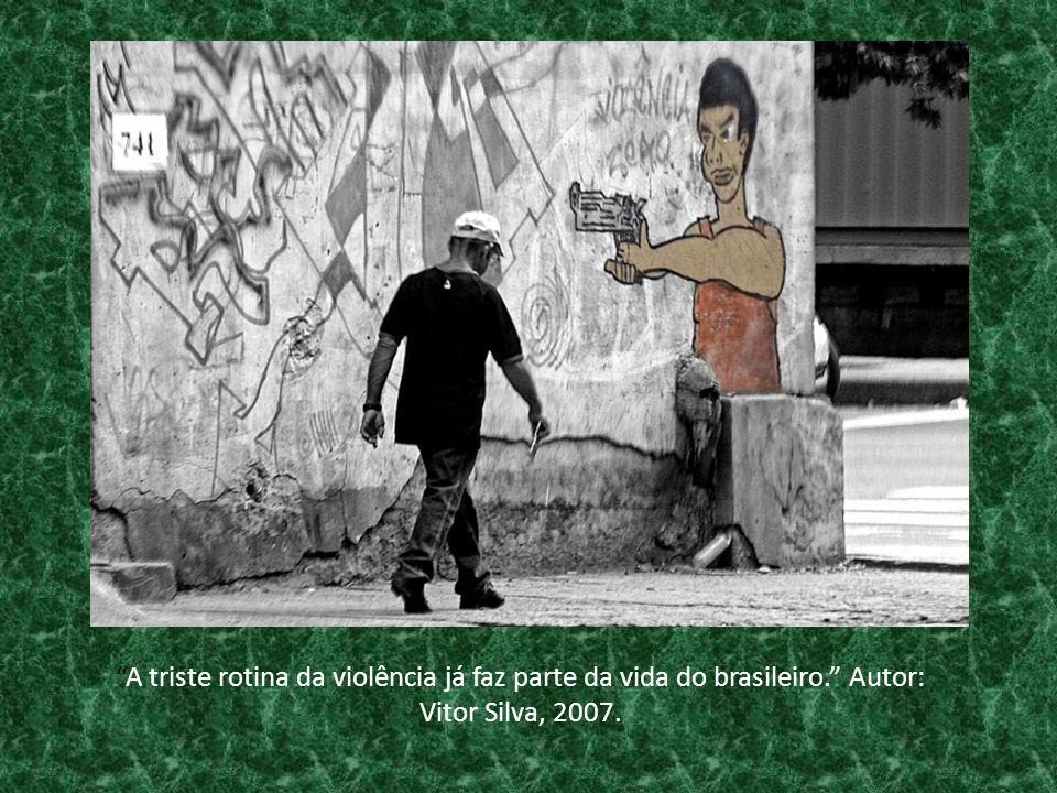 """""""A triste rotina da violência já faz parte da vida do brasileiro."""" Autor: Vitor Silva, 2007."""