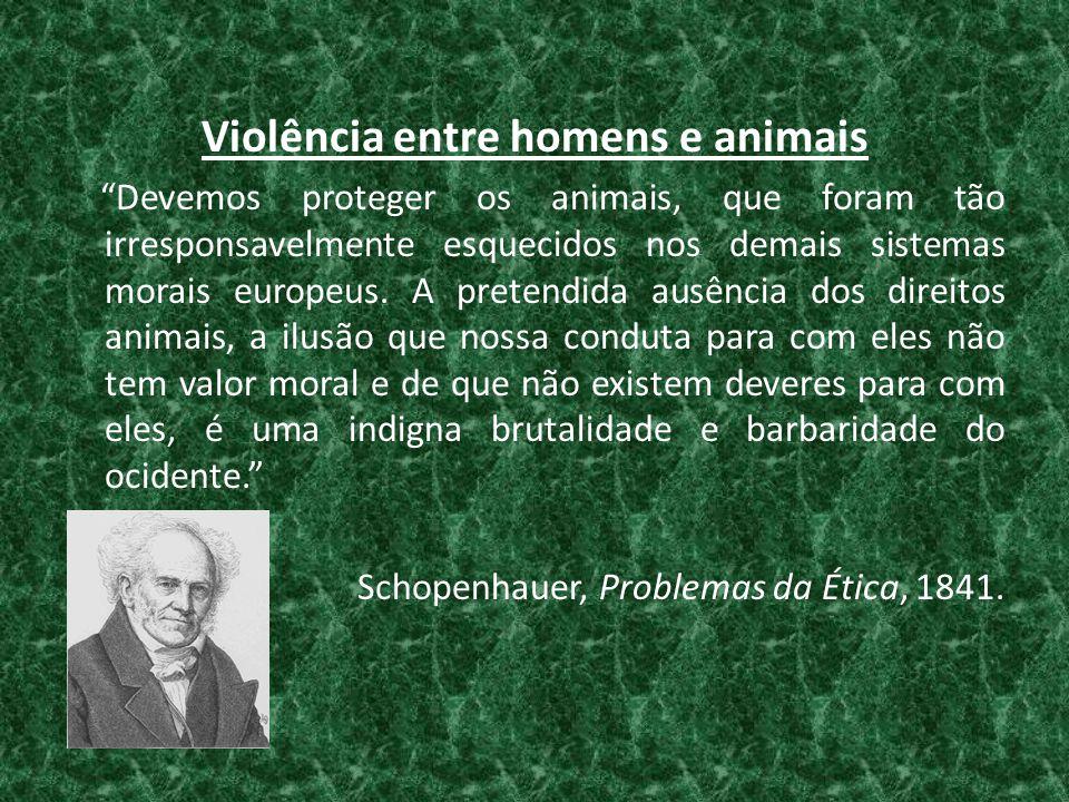 """Violência entre homens e animais """"Devemos proteger os animais, que foram tão irresponsavelmente esquecidos nos demais sistemas morais europeus. A pret"""