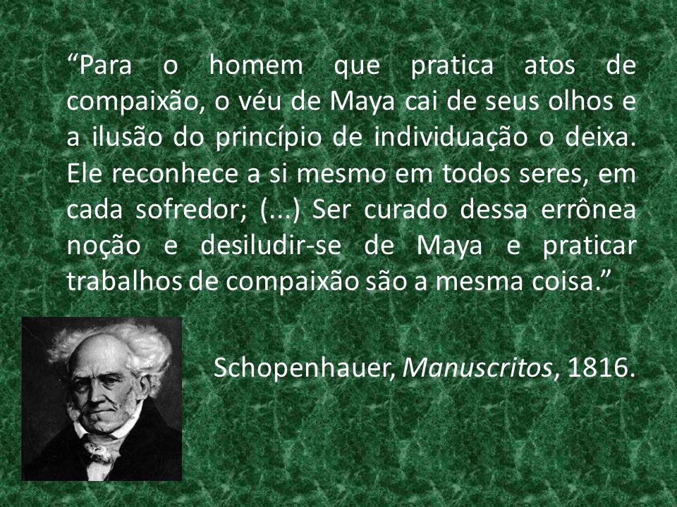 """""""Para o homem que pratica atos de compaixão, o véu de Maya cai de seus olhos e a ilusão do princípio de individuação o deixa. Ele reconhece a si mesmo"""