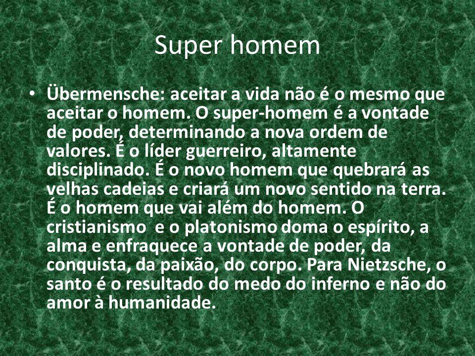 Super homem • Übermensche: aceitar a vida não é o mesmo que aceitar o homem. O super-homem é a vontade de poder, determinando a nova ordem de valores.