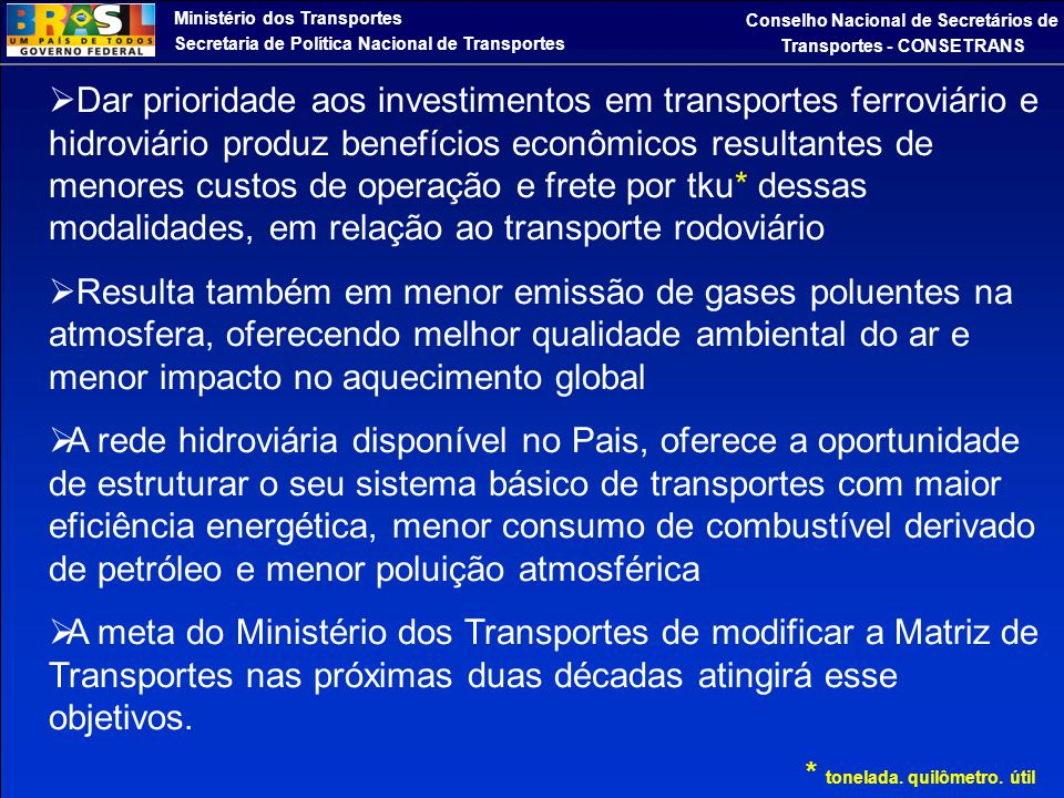 Secretaria de Política Nacional de Transportes Conselho Nacional de Secretários de Transportes - CONSETRANS  Dar prioridade aos investimentos em tran
