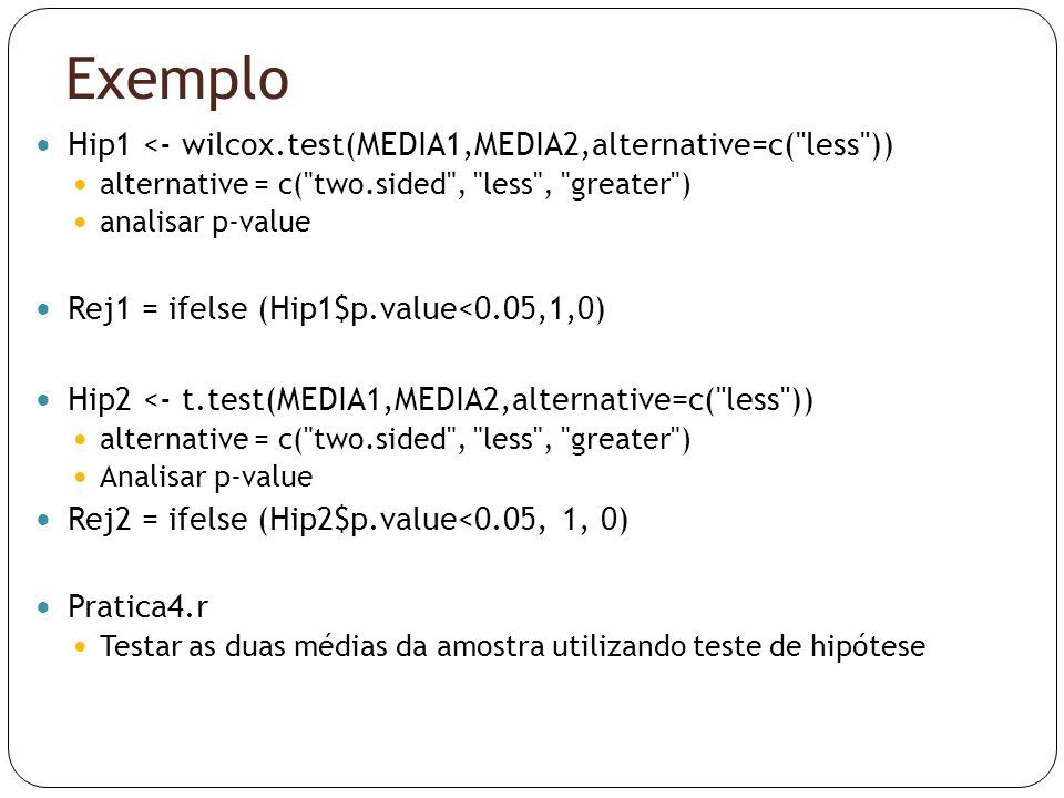 Exemplo  Hip1 <- wilcox.test(MEDIA1,MEDIA2,alternative=c(