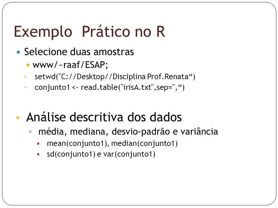 Exemplo Prático no R  Selecione duas amostras  www/~raaf/ESAP; • setwd(