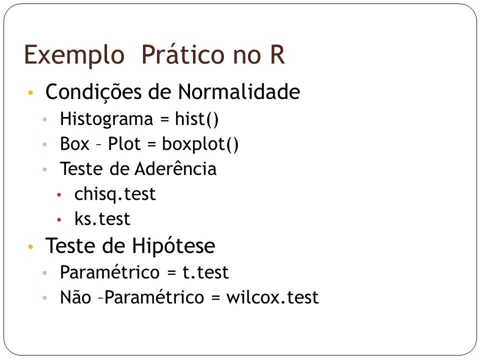 Exemplo Prático no R • Condições de Normalidade • Histograma = hist() • Box – Plot = boxplot() • Teste de Aderência • chisq.test • ks.test • Teste de