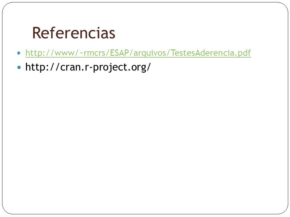 Referencias  http://www/~rmcrs/ESAP/arquivos/TestesAderencia.pdf http://www/~rmcrs/ESAP/arquivos/TestesAderencia.pdf  http://cran.r-project.org/