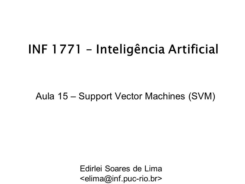 INF 1771 – Inteligência Artificial Aula 15 – Support Vector Machines (SVM) Edirlei Soares de Lima