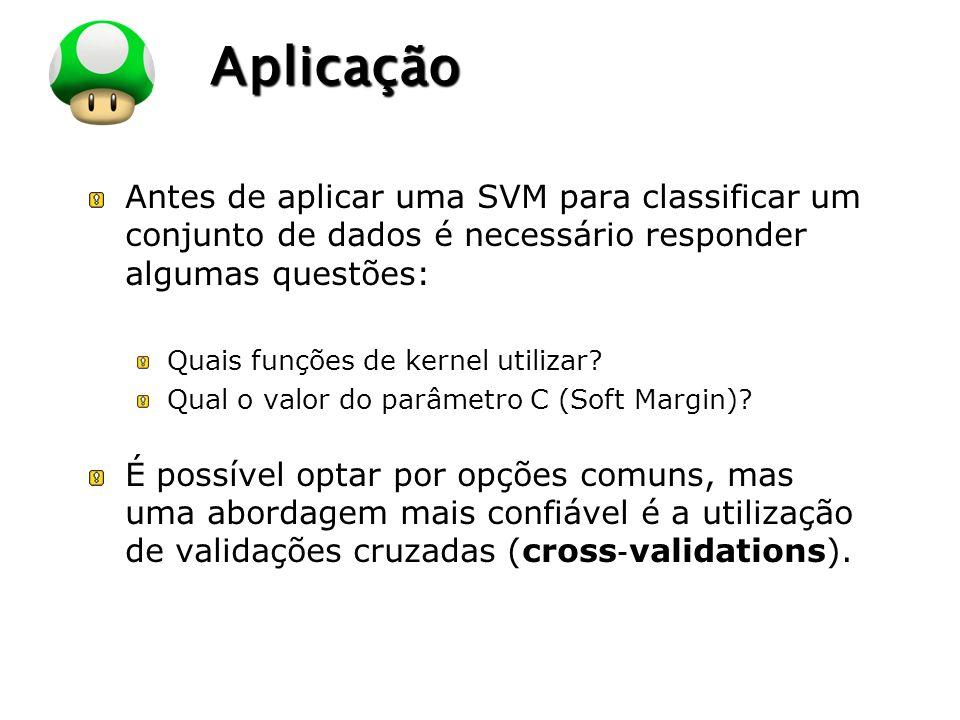 LOGO Aplicação Antes de aplicar uma SVM para classificar um conjunto de dados é necessário responder algumas questões: Quais funções de kernel utiliza