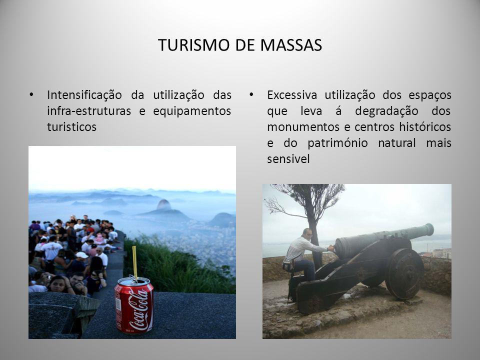 TURISMO DE MASSAS • Intensificação da utilização das infra-estruturas e equipamentos turisticos • Excessiva utilização dos espaços que leva á degradação dos monumentos e centros históricos e do património natural mais sensivel
