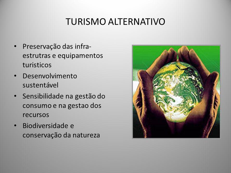 TURISMO ALTERNATIVO • Preservação das infra- estrutras e equipamentos turisticos • Desenvolvimento sustentável • Sensibilidade na gestão do consumo e na gestao dos recursos • Biodiversidade e conservação da natureza