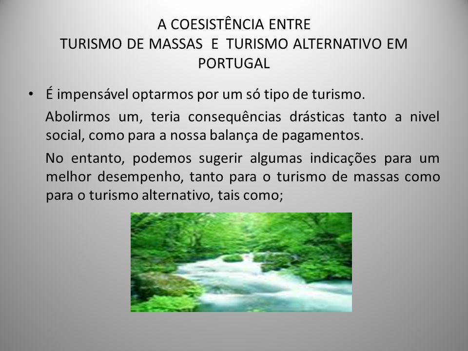 TURISMO ALTERNATIVO • Preservação das infra- estrutras e equipamentos turisticos • Desenvolvimento sustentável • Sensibilidade na gestão do consumo e