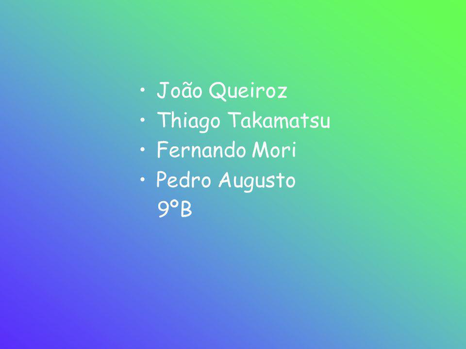 •João Queiroz •Thiago Takamatsu •Fernando Mori •Pedro Augusto 9ºB