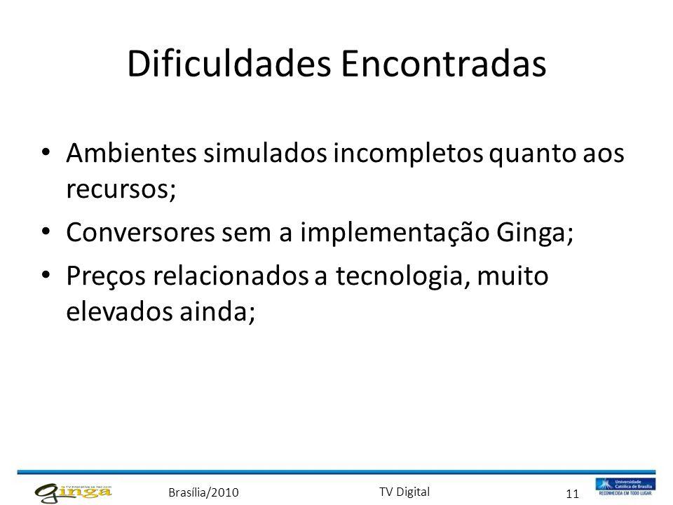 Brasília/2010 TV Digital 11 Dificuldades Encontradas • Ambientes simulados incompletos quanto aos recursos; • Conversores sem a implementação Ginga; •