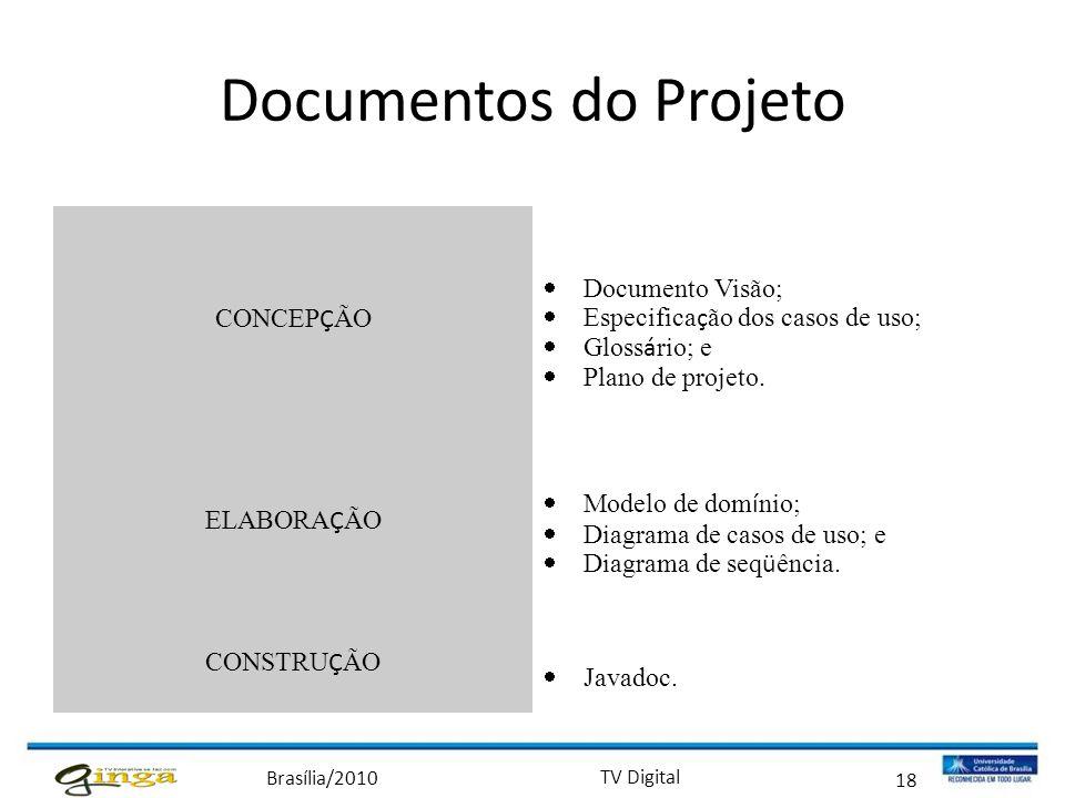 Brasília/2010 TV Digital 18 Documentos do Projeto CONCEP Ç ÃO  Documento Visão;  Especifica ç ão dos casos de uso;  Gloss á rio; e  Plano de proje