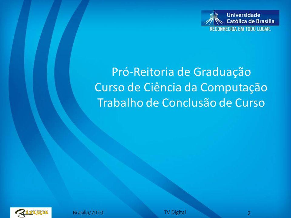 Brasília/2010 TV Digital 2 Pró-Reitoria de Graduação Curso de Ciência da Computação Trabalho de Conclusão de Curso