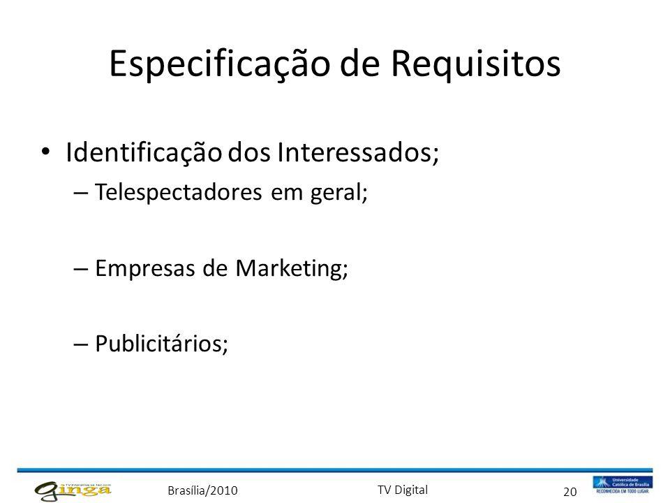Brasília/2010 TV Digital 20 Especificação de Requisitos • Identificação dos Interessados; – Telespectadores em geral; – Empresas de Marketing; – Publi