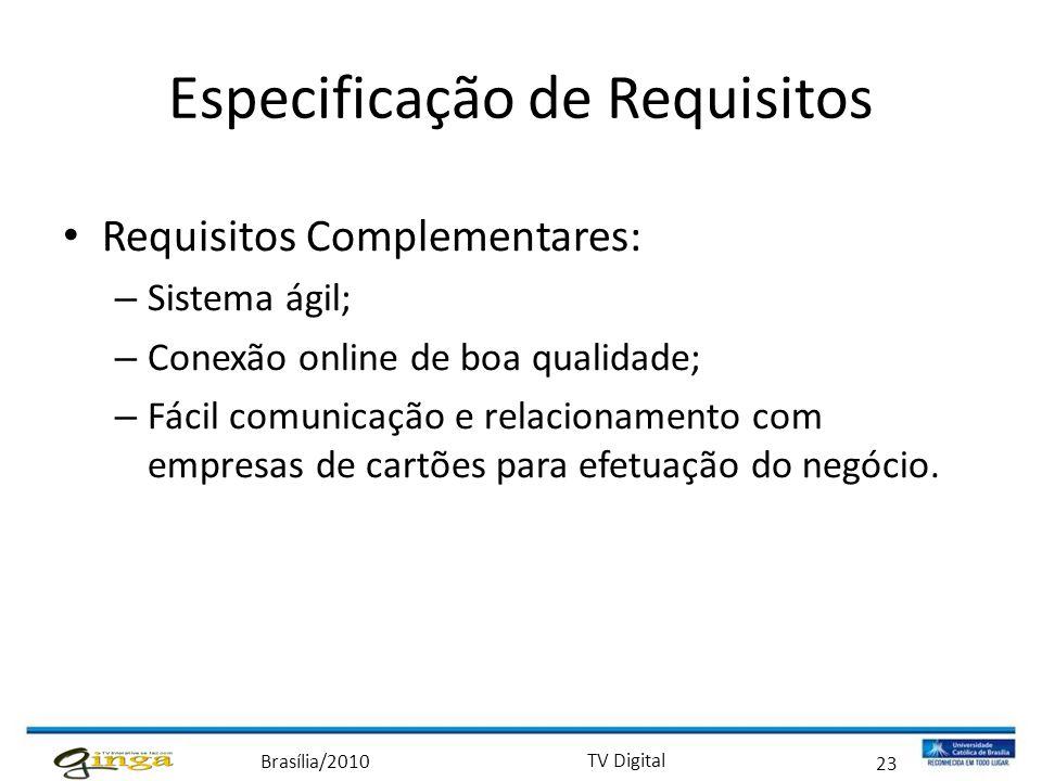 Brasília/2010 TV Digital 23 Especificação de Requisitos • Requisitos Complementares: – Sistema ágil; – Conexão online de boa qualidade; – Fácil comuni