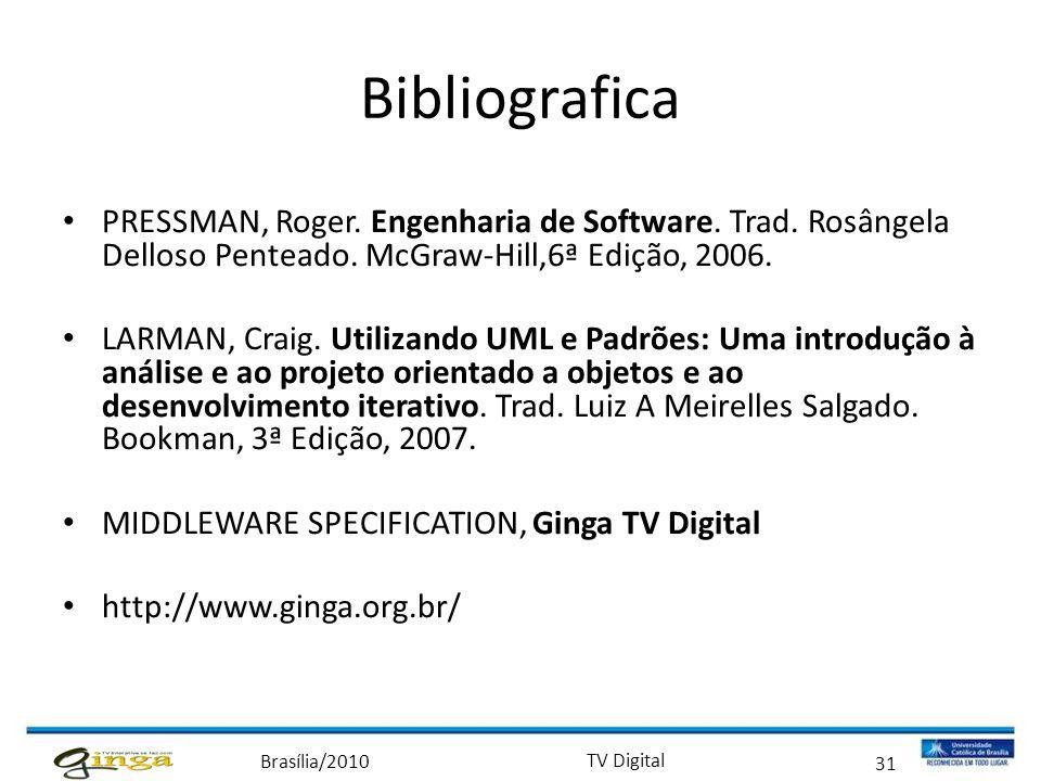 Brasília/2010 TV Digital 31 Bibliografica • PRESSMAN, Roger. Engenharia de Software. Trad. Rosângela Delloso Penteado. McGraw-Hill,6ª Edição, 2006. •