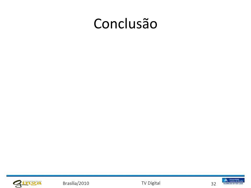 Brasília/2010 TV Digital 32 Conclusão