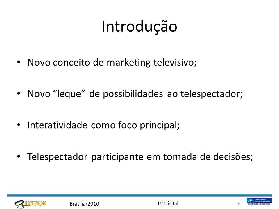 """Brasília/2010 TV Digital 4 Introdução • Novo conceito de marketing televisivo; • Novo """"leque"""" de possibilidades ao telespectador; • Interatividade com"""