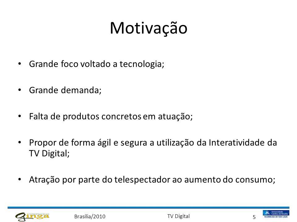 Brasília/2010 TV Digital 5 Motivação • Grande foco voltado a tecnologia; • Grande demanda; • Falta de produtos concretos em atuação; • Propor de forma