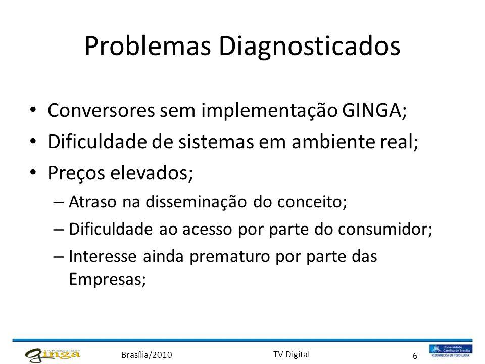 Brasília/2010 TV Digital 6 Problemas Diagnosticados • Conversores sem implementação GINGA; • Dificuldade de sistemas em ambiente real; • Preços elevad