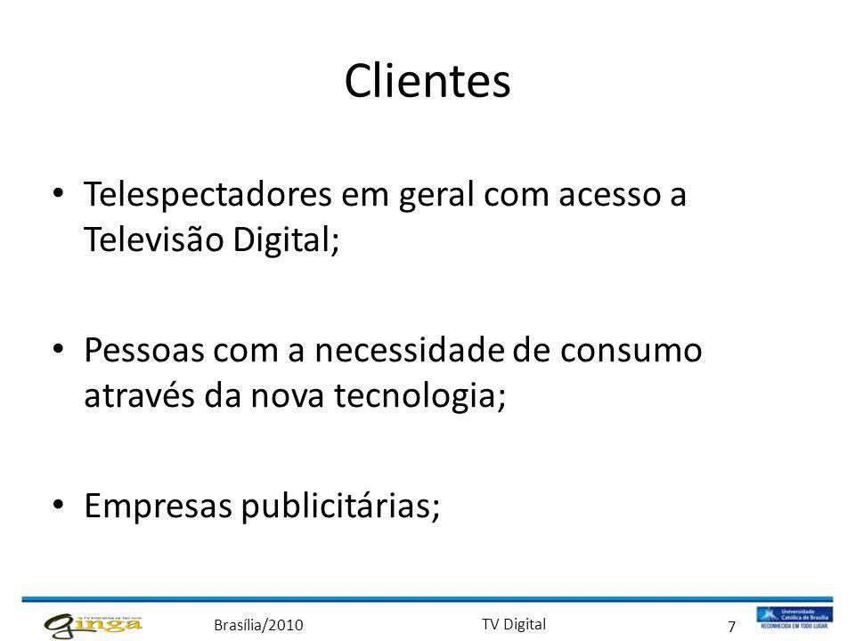Brasília/2010 TV Digital 7 Clientes • Telespectadores em geral com acesso a Televisão Digital; • Pessoas com a necessidade de consumo através da nova