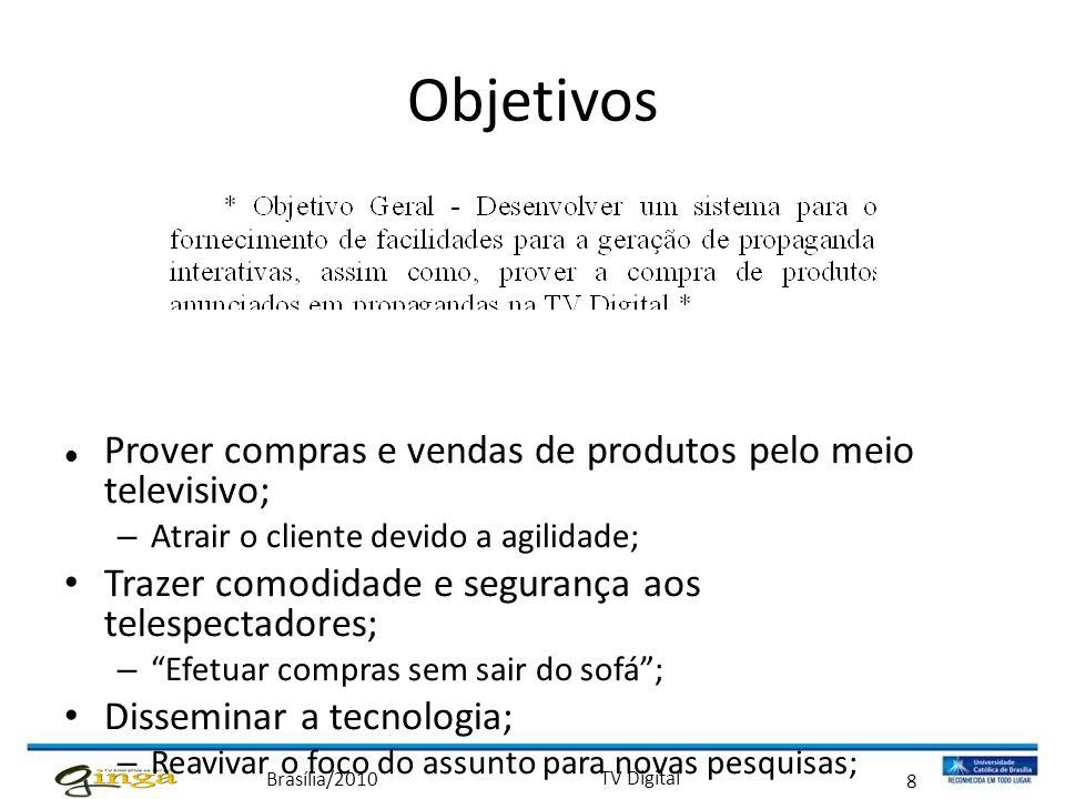 Brasília/2010 TV Digital 8 Objetivos  Prover compras e vendas de produtos pelo meio televisivo; – Atrair o cliente devido a agilidade; • Trazer comod
