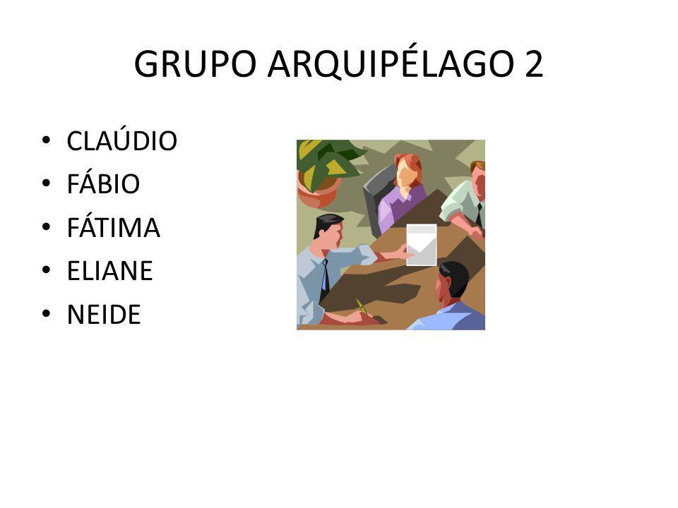 GRUPO ARQUIPÉLAGO 2 • CLAÚDIO • FÁBIO • FÁTIMA • ELIANE • NEIDE