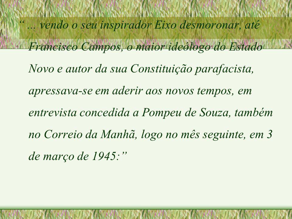 """""""... vendo o seu inspirador Eixo desmoronar, até Francisco Campos, o maior ideólogo do Estado Novo e autor da sua Constituição parafacista, apressava-"""