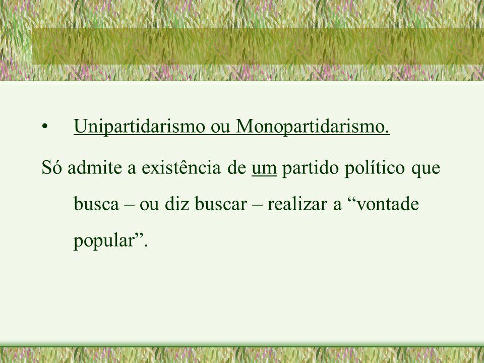 """•Unipartidarismo ou Monopartidarismo. Só admite a existência de um partido político que busca – ou diz buscar – realizar a """"vontade popular""""."""