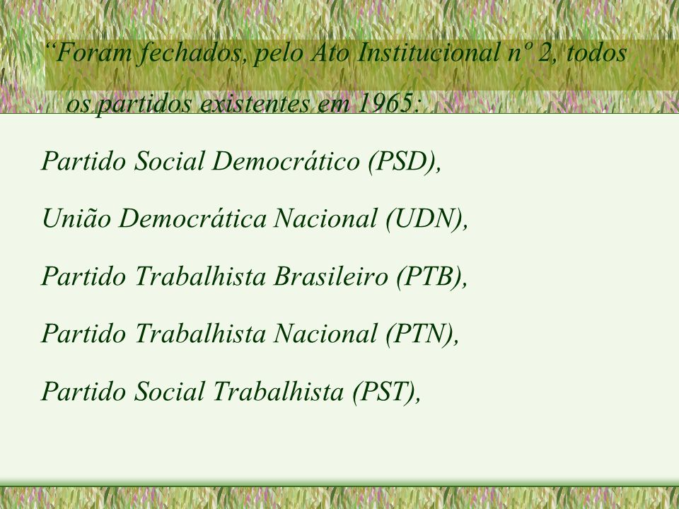 """""""Foram fechados, pelo Ato Institucional nº 2, todos os partidos existentes em 1965: Partido Social Democrático (PSD), União Democrática Nacional (UDN)"""
