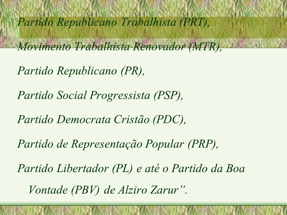 Partido Republicano Trabalhista (PRT), Movimento Trabalhista Renovador (MTR), Partido Republicano (PR), Partido Social Progressista (PSP), Partido Dem