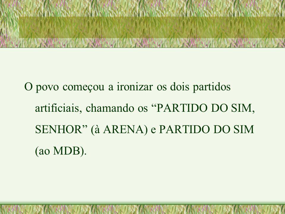 """O povo começou a ironizar os dois partidos artificiais, chamando os """"PARTIDO DO SIM, SENHOR"""" (à ARENA) e PARTIDO DO SIM (ao MDB)."""