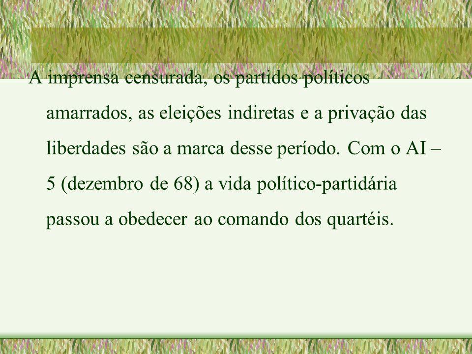 A imprensa censurada, os partidos políticos amarrados, as eleições indiretas e a privação das liberdades são a marca desse período. Com o AI – 5 (deze