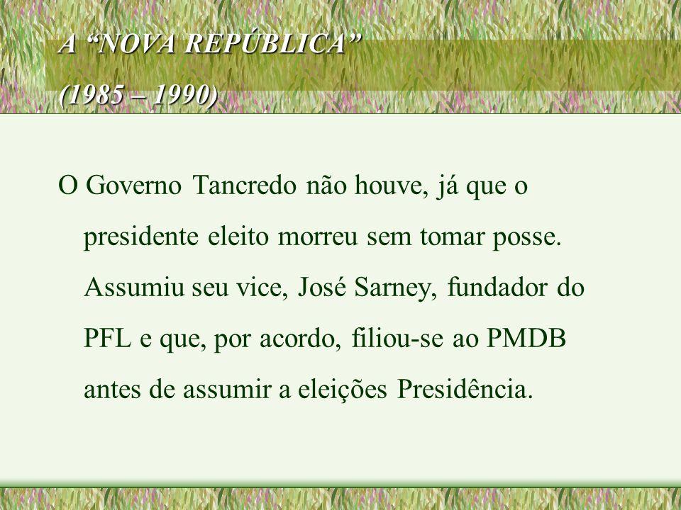 """A """"NOVA REPÚBLICA"""" (1985 – 1990) O Governo Tancredo não houve, já que o presidente eleito morreu sem tomar posse. Assumiu seu vice, José Sarney, funda"""