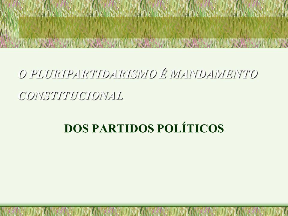 O PLURIPARTIDARISMO É MANDAMENTO CONSTITUCIONAL DOS PARTIDOS POLÍTICOS