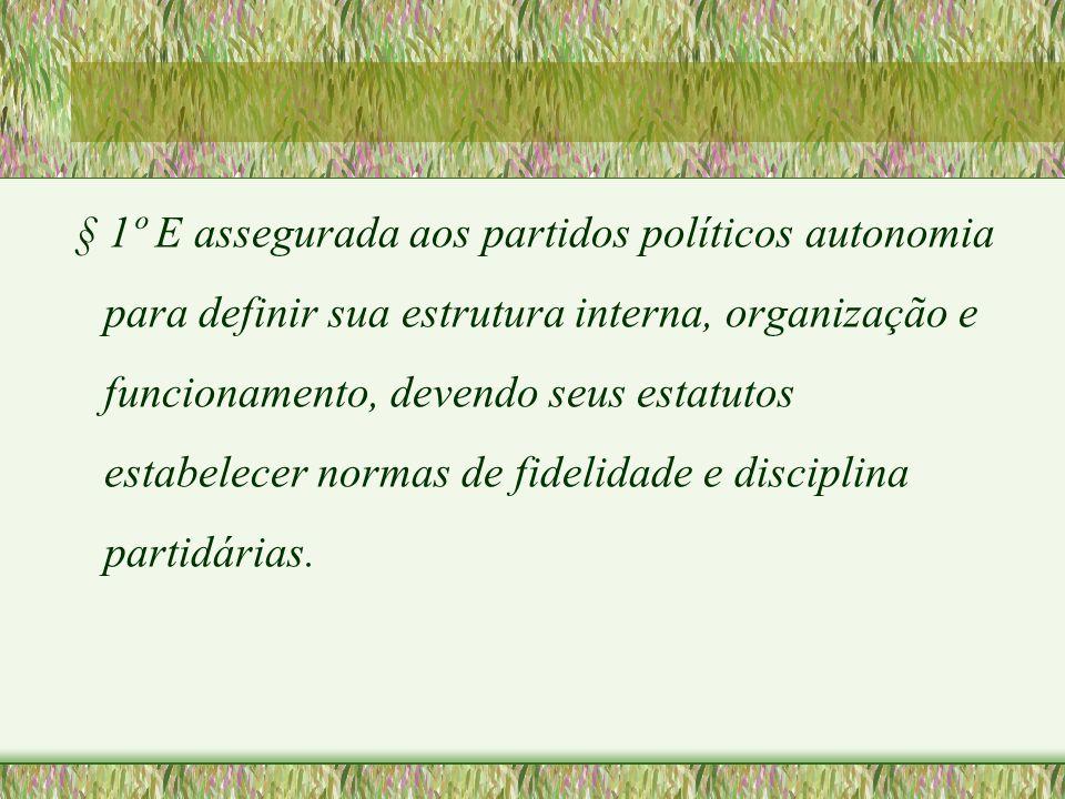 § 1º E assegurada aos partidos políticos autonomia para definir sua estrutura interna, organização e funcionamento, devendo seus estatutos estabelecer