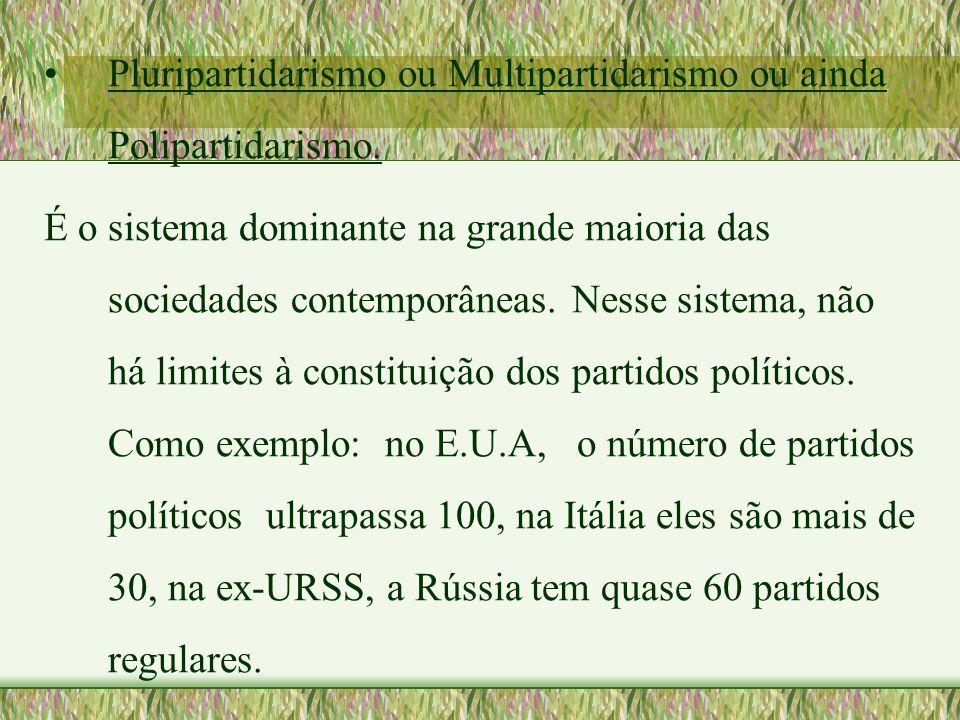 •Pluripartidarismo ou Multipartidarismo ou ainda Polipartidarismo. É o sistema dominante na grande maioria das sociedades contemporâneas. Nesse sistem
