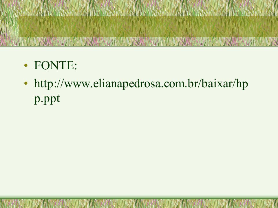 •FONTE: •http://www.elianapedrosa.com.br/baixar/hp p.ppt